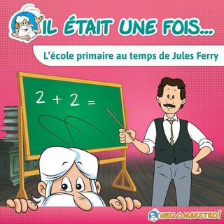 Il Était Une Fois... L\'école Primaire Au Temps De Jules Ferry