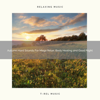 Autumn Hard Sounds For Mega Relax, Body Healing And Good Night