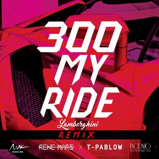 300 MY RIDE (LAMBORGHINI) REMIX (feat. T-PABLOW)