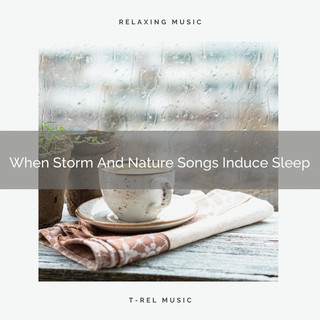When Storm And Nature Songs Induce Sleep