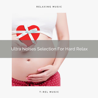 Ultra Noises Selection For Hard Relax