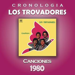 Los Trovadores Cronologia - Canciones (1980)