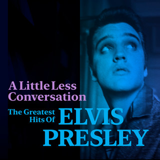 A Little Less Conversation:The Greatest Hits Of Elvis Presley