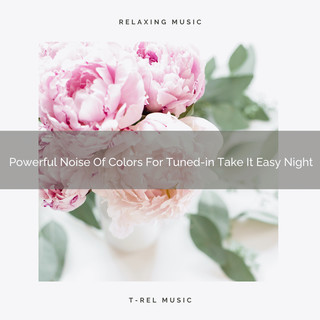 Powerful Noise Of Colors For Tuned - In Take It Easy Night