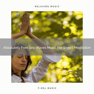 Absolutely Free Sea Waves Music For Sweet Meditation
