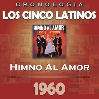 Los Cinco Latinos Cronologia - Himno Al Amor (1960)
