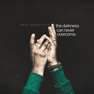 The Darkness Can Never Overcome