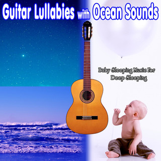 Guitar Lullabies With Ocean Sounds:Baby Sleeping Music For Deep Sleeping