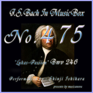 J・S・バッハ:ルカ受難曲 BWV246(オルゴール) (J.S.Bach:Lukas-Passion,BWV 246 (Musical Box))