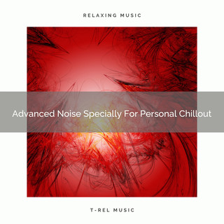 Advanced Noise Specially For Personal Chillout