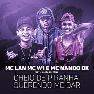 Cheio De Piranha Querendo Me Dar (Participação Especial De MC W1 E MC Nando DK)