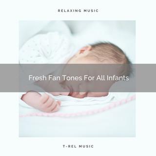 Fresh Fan Tones For All Infants