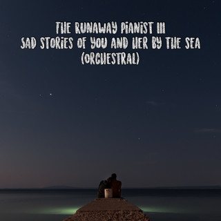Sad Stories of you and her by the Sea 你和他在海邊的悲傷故事 (Orchestral 弦樂)