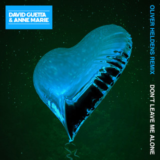 Don\'t Leave Me Alone (Feat. Anne - Marie) (Oliver Heldens Remix)