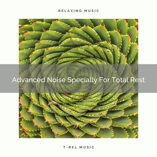 Advanced Noise Specially For Total Rest
