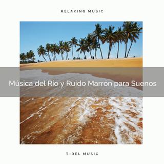 Música Del Río Y Ruido Marrón Para Suenos