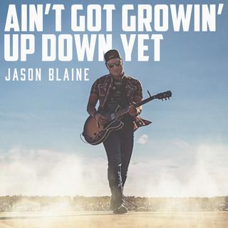 Ain't Got Growin' Up Down Yet