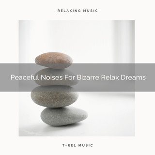 Peaceful Noises For Bizarre Relax Dreams
