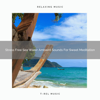 Stress Free Sea Water Ambient Sounds For Sweet Meditation