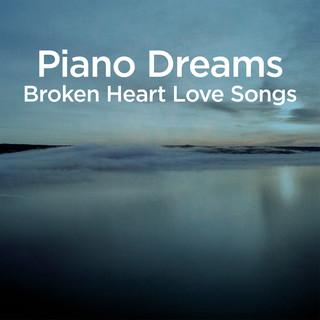 Piano Dreams - Broken Heart Love Songs