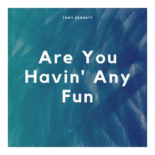 Are You Havin\' Any Fun