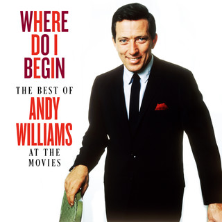 Where Do I Begin:The Best Of Andy Williams At The Movies