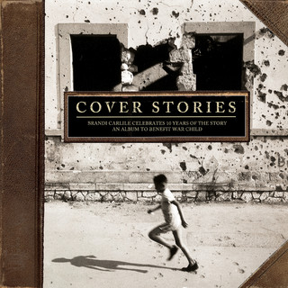 Cover Stories:Brandi Carlile Celebrates 10 Years Of The Story (An Album To Benefit War Child)