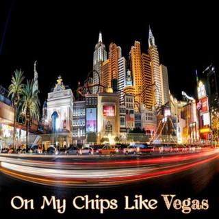 On My Chips Like Vegas