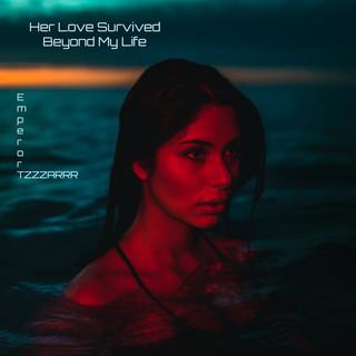 Her Love Survived Beyond My Life (Feat. Sayam Raj Sagar)