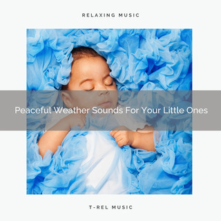 Peaceful Weather Sounds For Your Little Ones