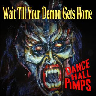 Wait Till Your Demon Gets Home