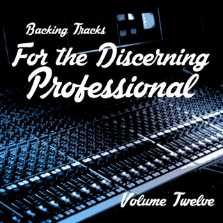 Backing Tracks For The Discerning Professional, Vol. 12