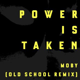 Power Is Taken (Moby\'s Old School Remix)