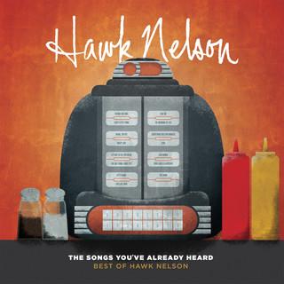 The Songs You\'ve Already Heard:Best Of Hawk Nelson