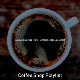 Astounding Jazz Piano - Ambiance For Breakfast