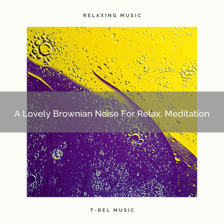 A Lovely Brownian Noise For Relax, Meditation