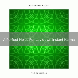 A Perfect Noise For Lay Down Instant Karma