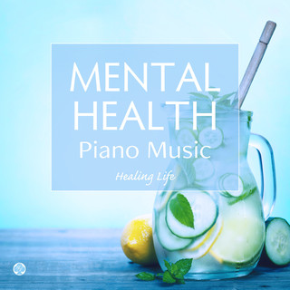 Piano Music for Mental Health - Balancing the Autonomic Nervous System (ピアノで癒す自律神経 メンタルヘルスの音楽)
