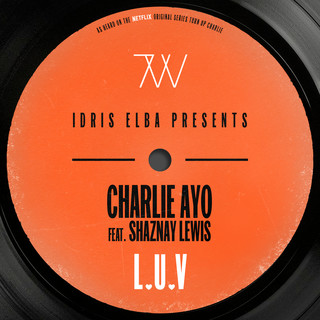 L.U.V (Feat. Shaznay Lewis) (Idris Elba Presents Charlie AYO)