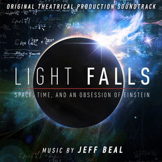 Light Falls:Space, Time, And An Obsession Of Einstein (Original Theatrical Production Soundtrack)