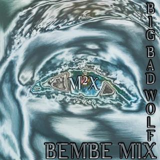 Big Bad Wolf - Bembe MIX