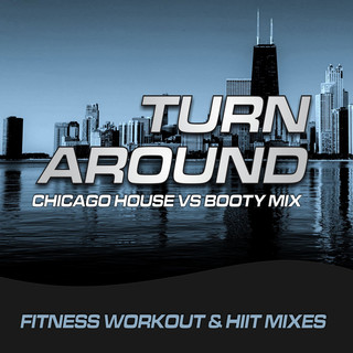 Turn Around (Chicago House vs Booty Mix) Fitness, Workout & HIIT Mixes