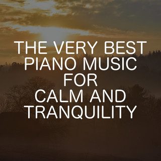 The Very Best Piano Music For Calm And Tranquility