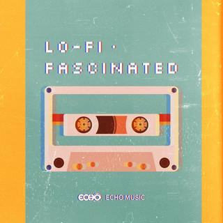 有一種無法自拔叫Lo-Fi    Lo-Fi.Fascinated