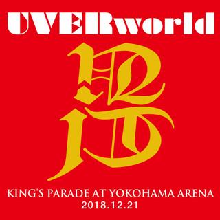UVERworld KING\'S PARADE At Yokohama Arena 2018.12.21 (ウーバーワールドキングスパレードアットヨコハマアリーナニゼロイチハチイチニニイチ)