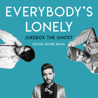 Everybody's Lonely (Savoir Adore Remix)