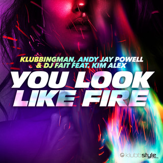 You Look Like Fire (Klubbingman & Andy Jay Powell MIX Short Edit)