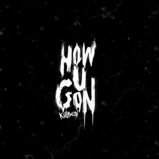 HOW U GON\'