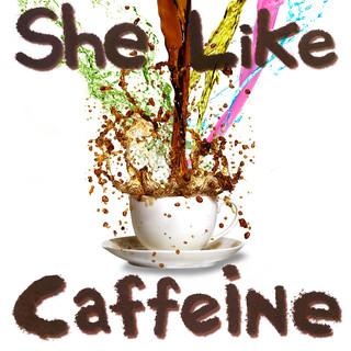 She Like Caffeine