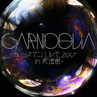 GARNiDELiA 〜リスアニ!LIVE 2017 In 武道館〜 (GARNiDELiA Lisani ! LIVE 2017 In Budokan)